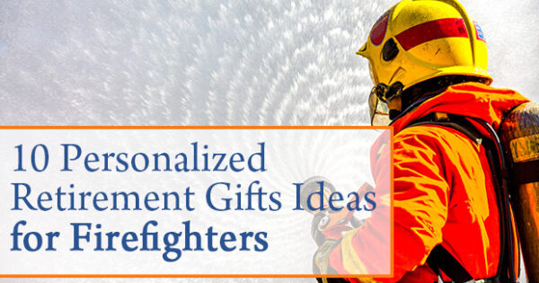 10 Personalized Retirement Gifts Ideas for Firefighters