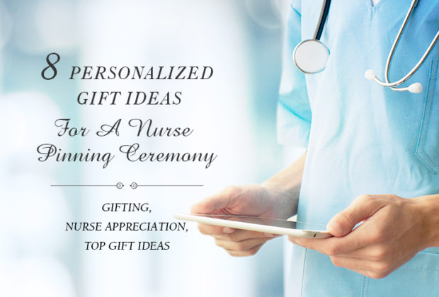 Personalized Gifts For A Nurse Pinning Ceremony