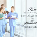 How-to-show-my-kid-I-am-proud-of-them-for-graduating-nursing-school